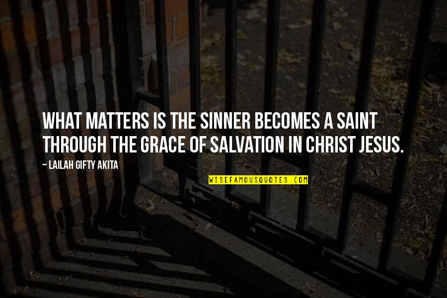What Is Grace Quotes By Lailah Gifty Akita: What matters is the sinner becomes a saint
