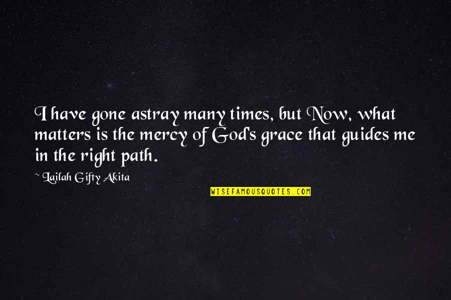 What Is Grace Quotes By Lailah Gifty Akita: I have gone astray many times, but Now,