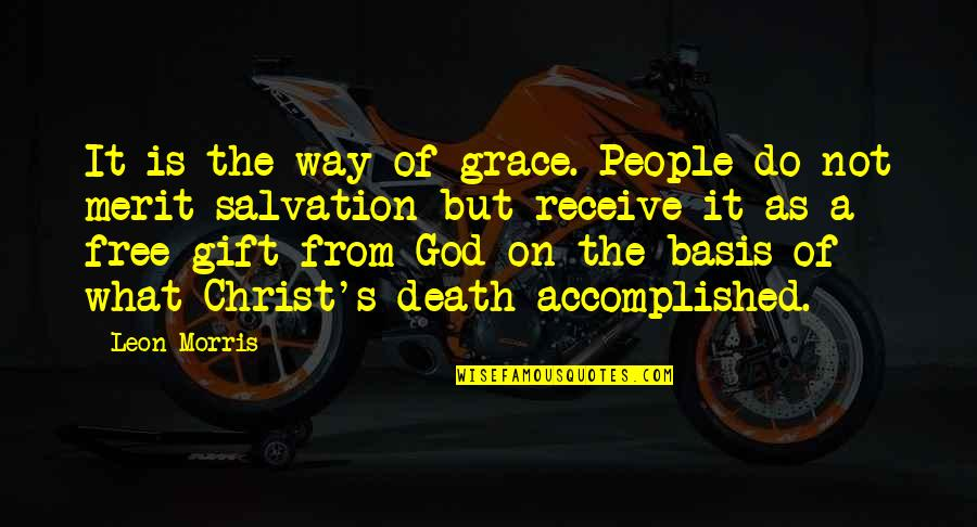 What Is Grace Quotes By Leon Morris: It is the way of grace. People do