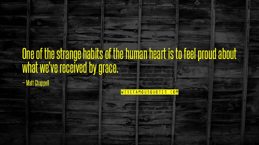 What Is Grace Quotes By Matt Chappell: One of the strange habits of the human