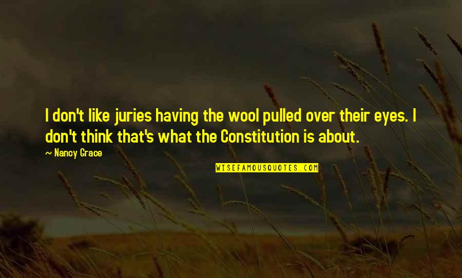 What Is Grace Quotes By Nancy Grace: I don't like juries having the wool pulled