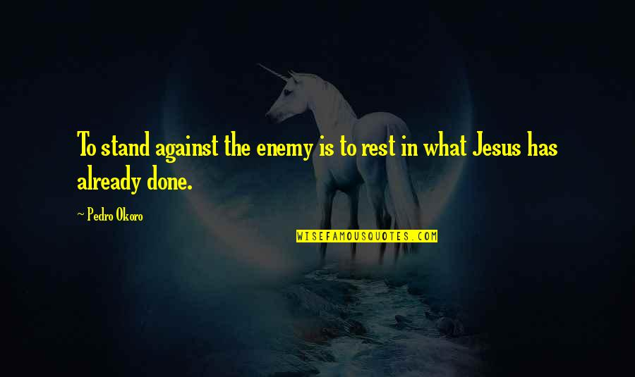 What Is Grace Quotes By Pedro Okoro: To stand against the enemy is to rest