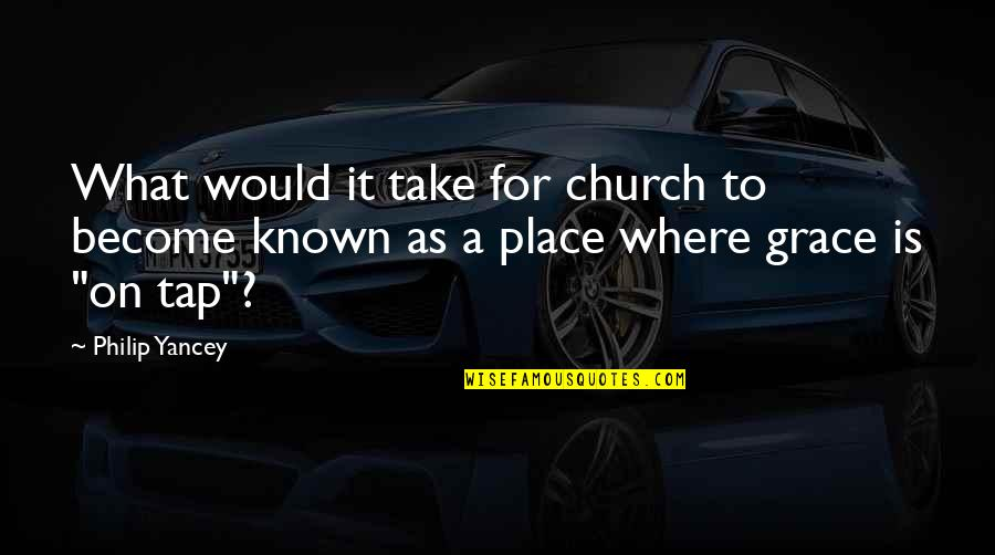 What Is Grace Quotes By Philip Yancey: What would it take for church to become