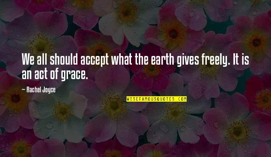 What Is Grace Quotes By Rachel Joyce: We all should accept what the earth gives
