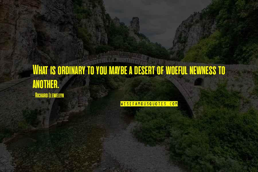 What Is Grace Quotes By Richard Llewellyn: What is ordinary to you maybe a desert