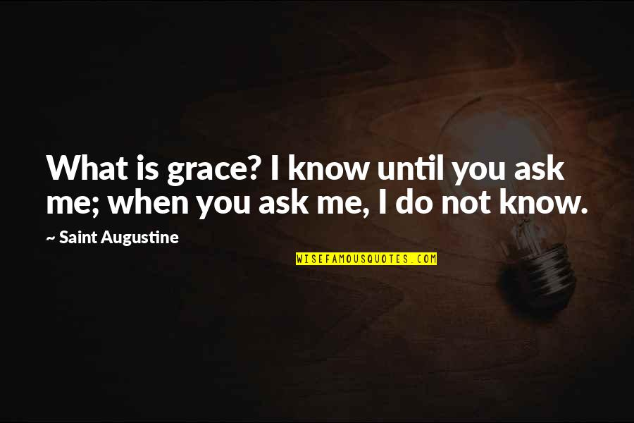 What Is Grace Quotes By Saint Augustine: What is grace? I know until you ask