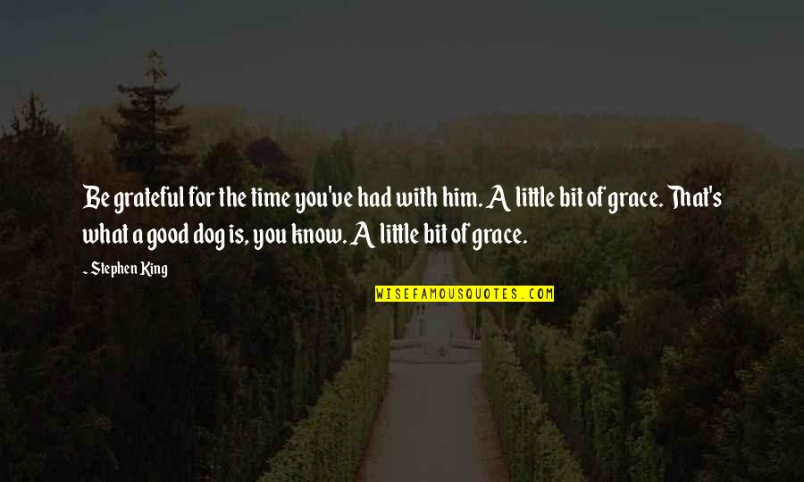What Is Grace Quotes By Stephen King: Be grateful for the time you've had with