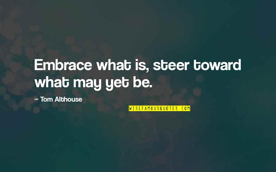 What Is Grace Quotes By Tom Althouse: Embrace what is, steer toward what may yet
