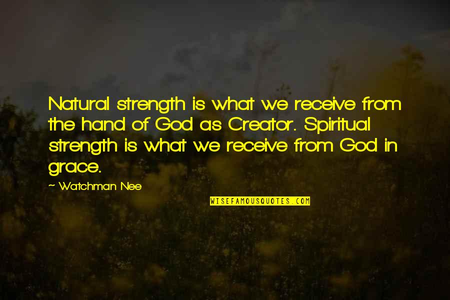 What Is Grace Quotes By Watchman Nee: Natural strength is what we receive from the