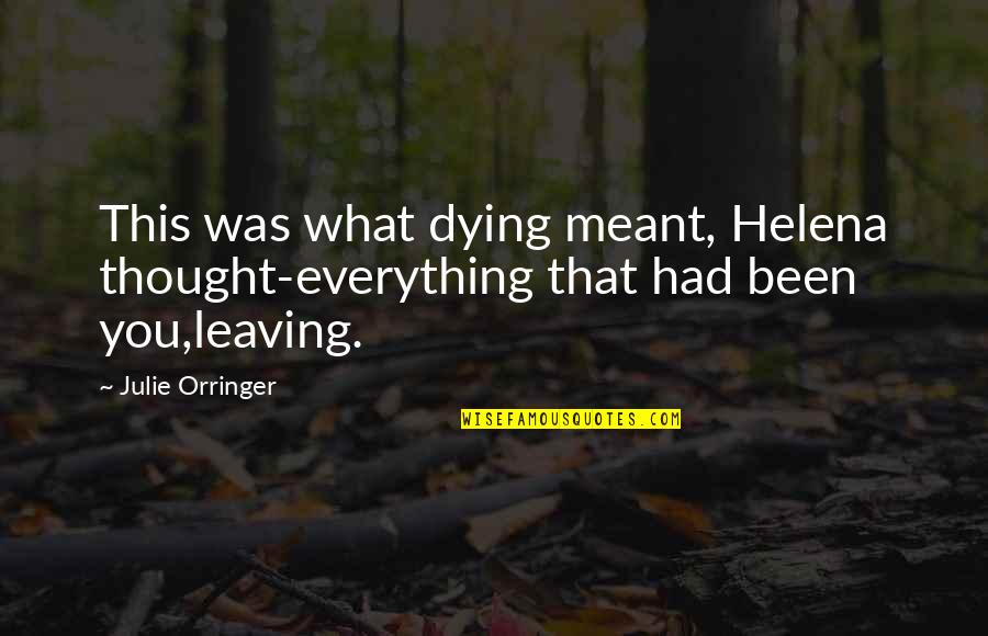 What Is Meant For You Quotes By Julie Orringer: This was what dying meant, Helena thought-everything that
