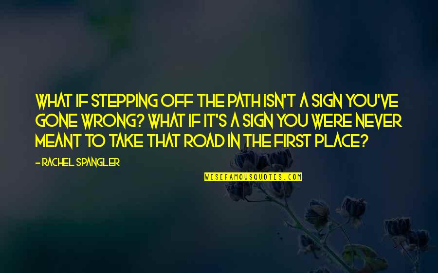 What Is Meant For You Quotes By Rachel Spangler: What if stepping off the path isn't a