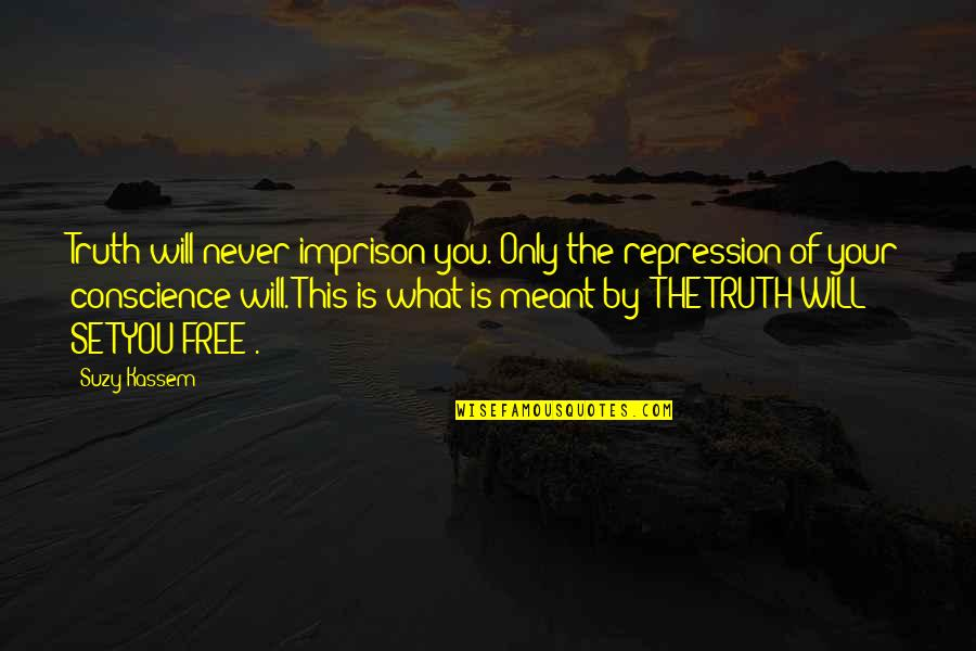 What Is Meant For You Quotes By Suzy Kassem: Truth will never imprison you. Only the repression