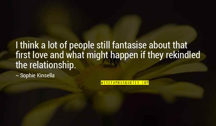What Is Our Relationship Quotes By Sophie Kinsella: I think a lot of people still fantasise