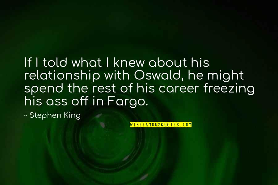What Is Our Relationship Quotes By Stephen King: If I told what I knew about his