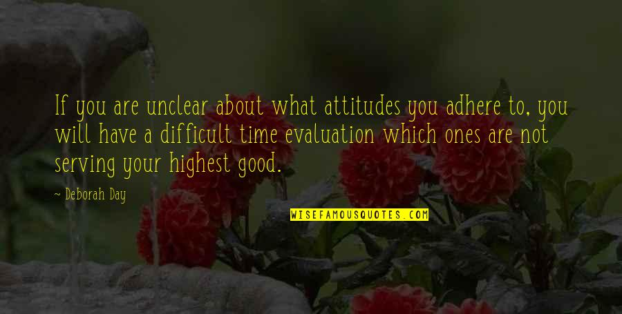 What Is Positive Attitude Quotes By Deborah Day: If you are unclear about what attitudes you