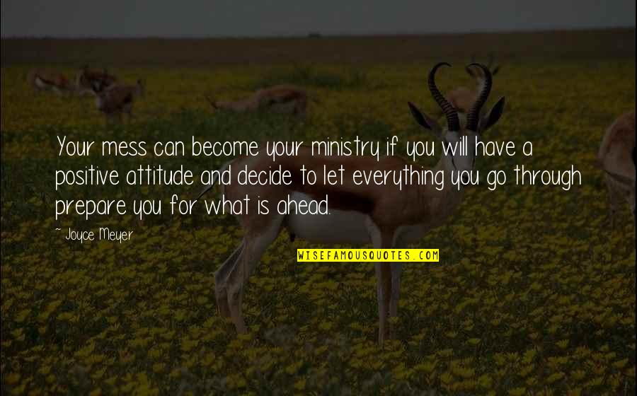 What Is Positive Attitude Quotes By Joyce Meyer: Your mess can become your ministry if you