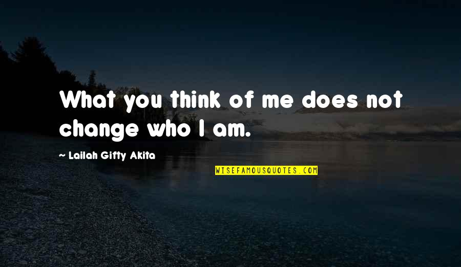 What Is Positive Attitude Quotes By Lailah Gifty Akita: What you think of me does not change