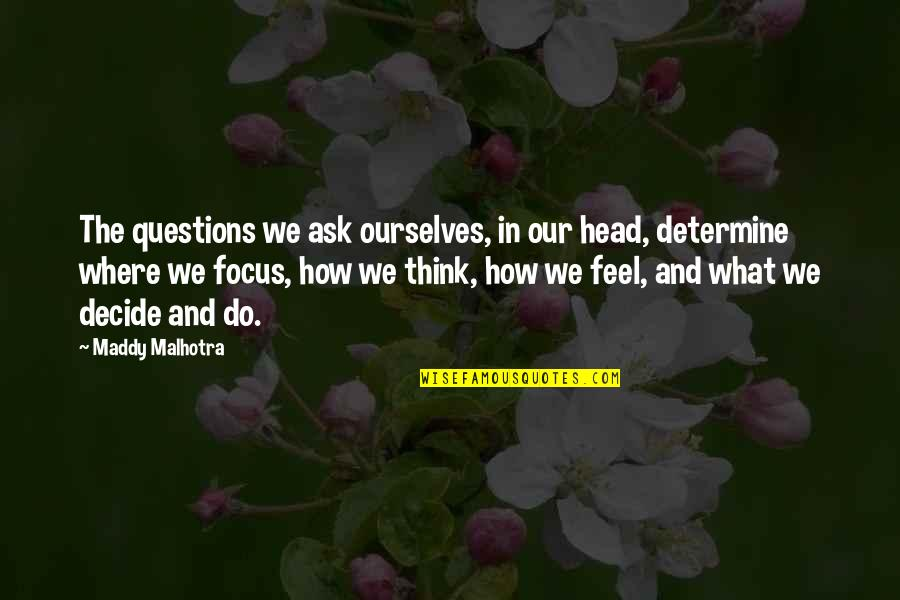 What Is Positive Attitude Quotes By Maddy Malhotra: The questions we ask ourselves, in our head,