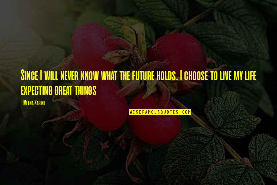 What Is Positive Attitude Quotes By Meena Sarine: Since I will never know what the future