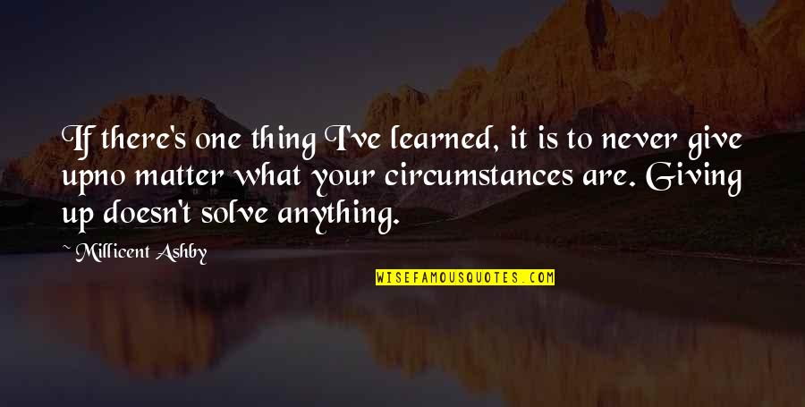 What Is Positive Attitude Quotes By Millicent Ashby: If there's one thing I've learned, it is