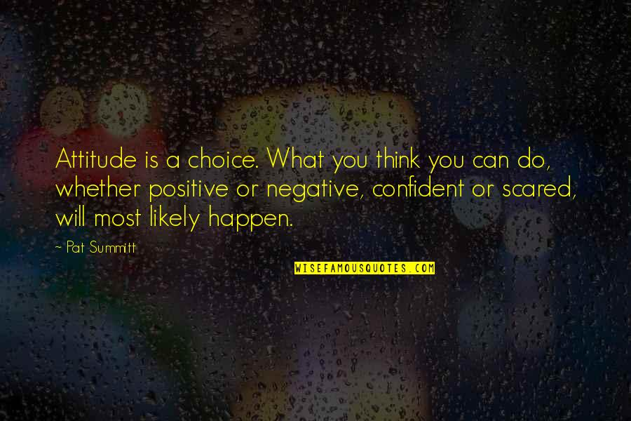 What Is Positive Attitude Quotes By Pat Summitt: Attitude is a choice. What you think you
