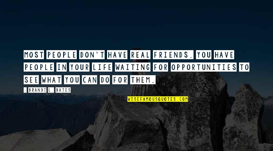 What Is Real Family Quotes By Brandi L. Bates: Most people don't have real friends. You have