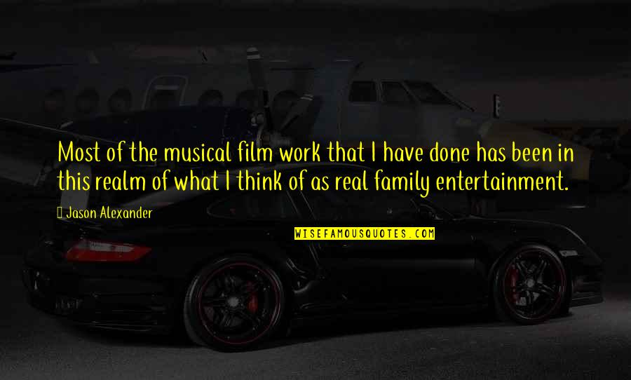 What Is Real Family Quotes By Jason Alexander: Most of the musical film work that I
