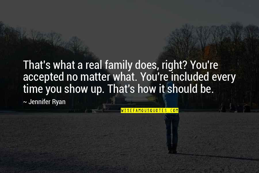 What Is Real Family Quotes By Jennifer Ryan: That's what a real family does, right? You're