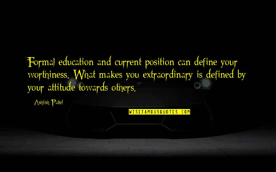 What Is Success Quotes By Ashish Patel: Formal education and current position can define your