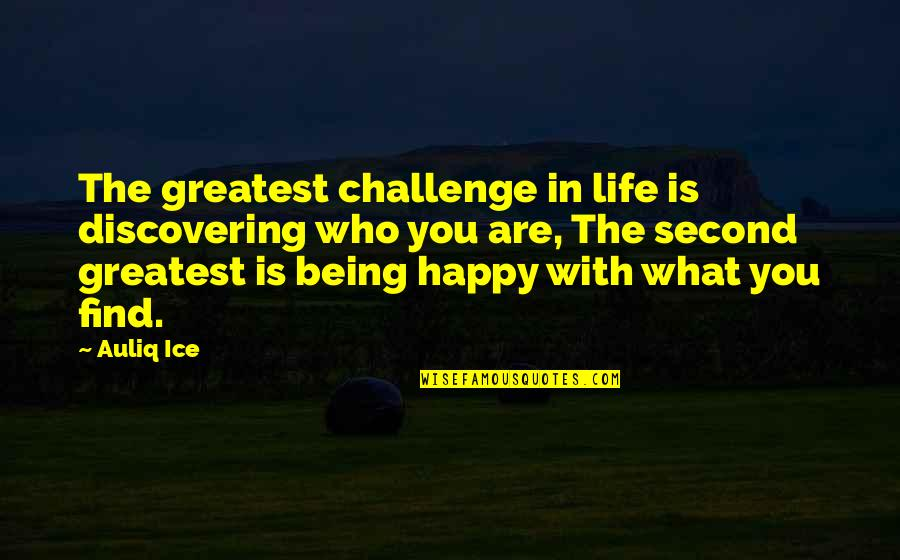 What Is Success Quotes By Auliq Ice: The greatest challenge in life is discovering who