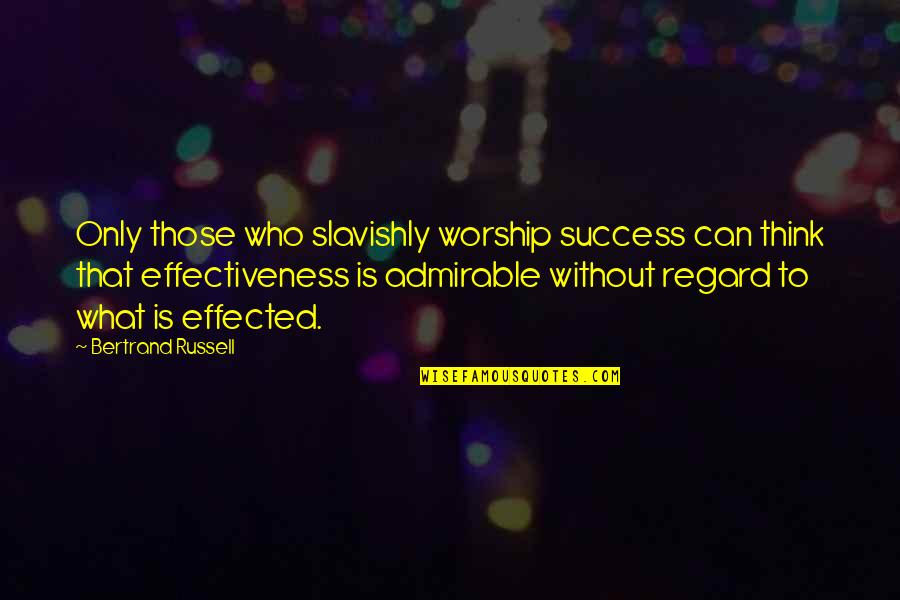 What Is Success Quotes By Bertrand Russell: Only those who slavishly worship success can think