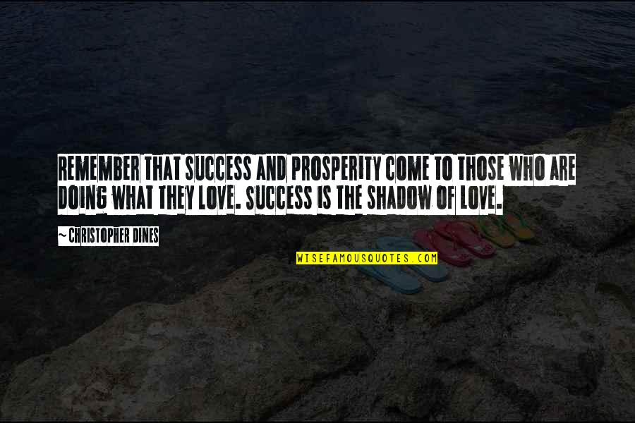 What Is Success Quotes By Christopher Dines: Remember that success and prosperity come to those