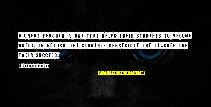 What Is Success Quotes By Debasish Mridha: A great teacher is one that helps their