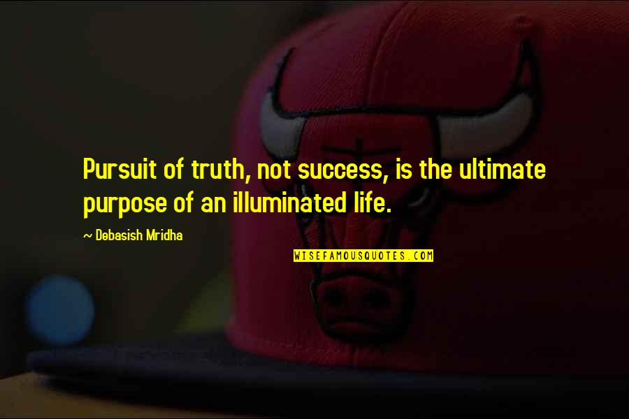 What Is Success Quotes By Debasish Mridha: Pursuit of truth, not success, is the ultimate