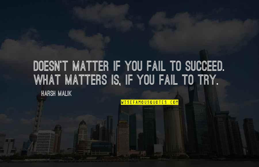 What Is Success Quotes By Harsh Malik: Doesn't matter if you fail to succeed. What