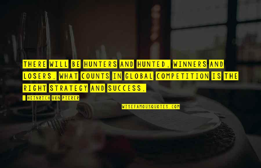 What Is Success Quotes By Heinrich Von Pierer: There will be hunters and hunted, winners and