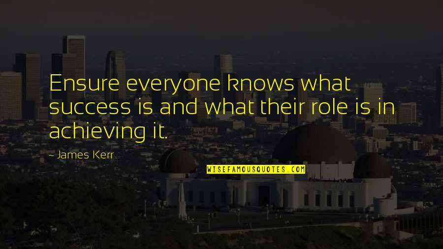 What Is Success Quotes By James Kerr: Ensure everyone knows what success is and what
