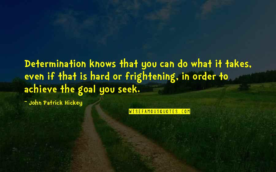 What Is Success Quotes By John Patrick Hickey: Determination knows that you can do what it