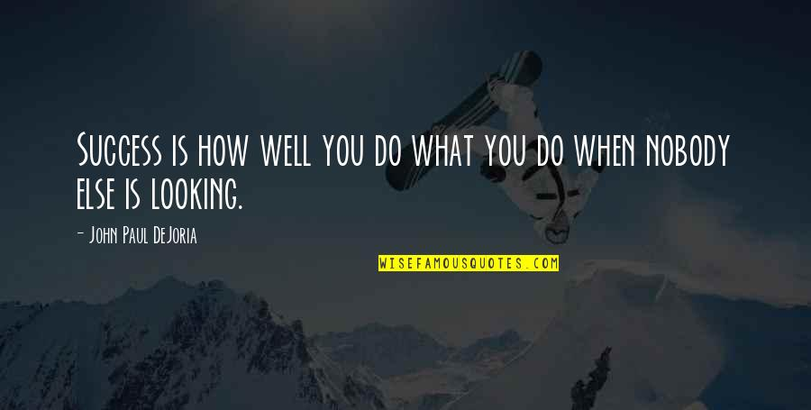 What Is Success Quotes By John Paul DeJoria: Success is how well you do what you