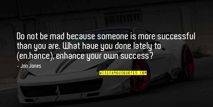 What Is Success Quotes By Jon Jones: Do not be mad because someone is more