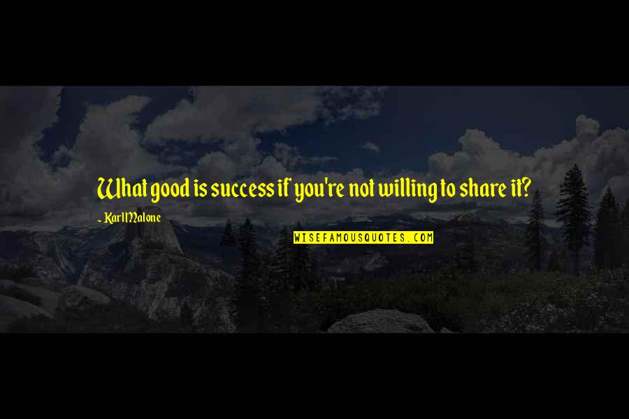 What Is Success Quotes By Karl Malone: What good is success if you're not willing