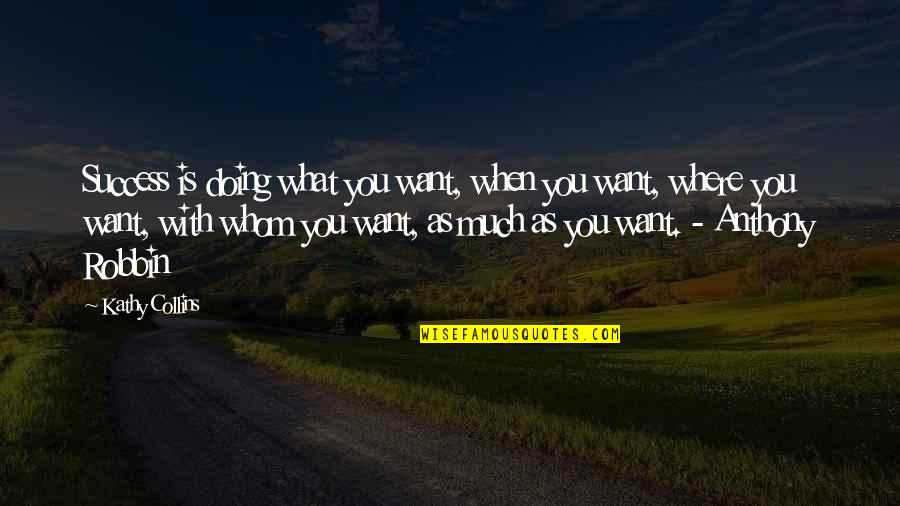 What Is Success Quotes By Kathy Collins: Success is doing what you want, when you