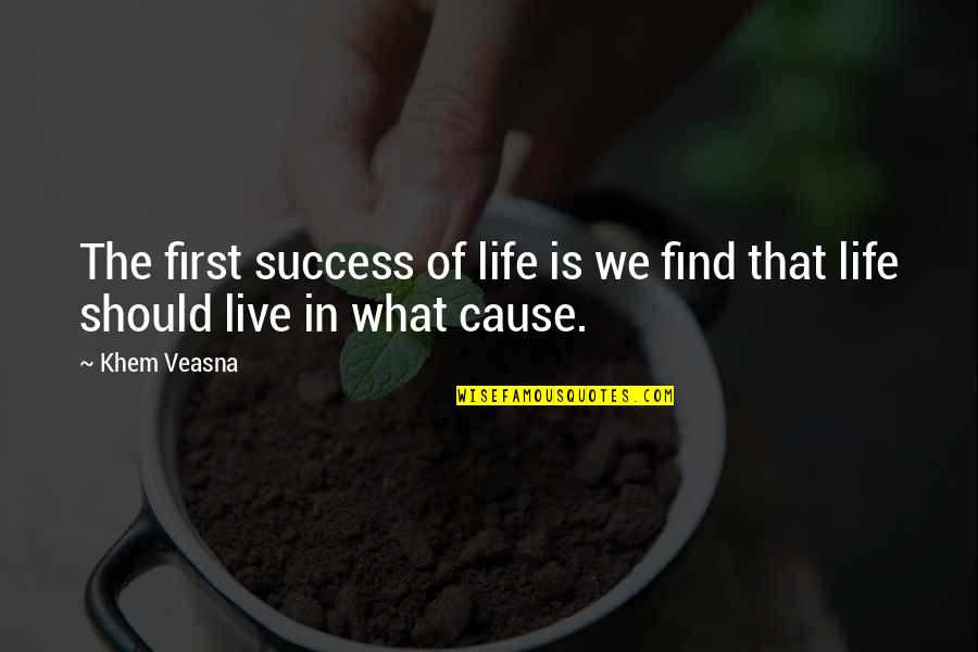What Is Success Quotes By Khem Veasna: The first success of life is we find