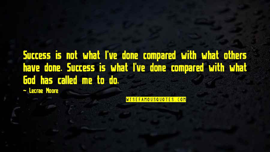 What Is Success Quotes By Lecrae Moore: Success is not what I've done compared with
