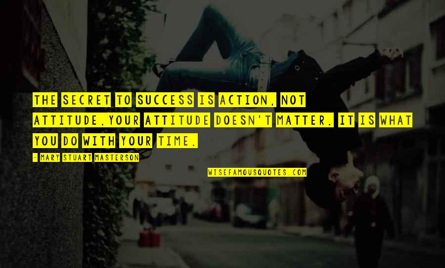 What Is Success Quotes By Mary Stuart Masterson: The secret to success is action, not attitude.Your