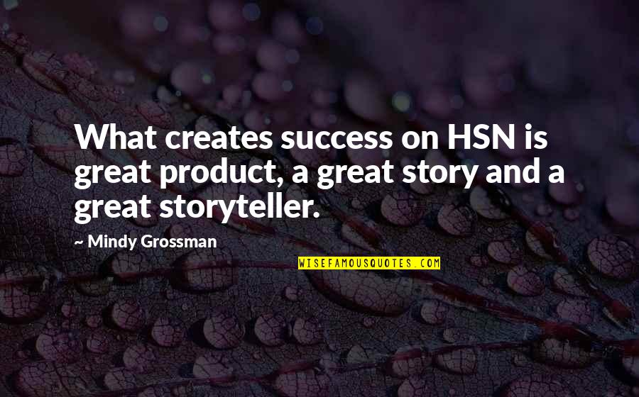 What Is Success Quotes By Mindy Grossman: What creates success on HSN is great product,