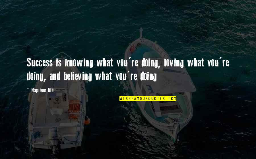 What Is Success Quotes By Napoleon Hill: Success is knowing what you're doing, loving what