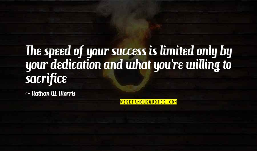 What Is Success Quotes By Nathan W. Morris: The speed of your success is limited only
