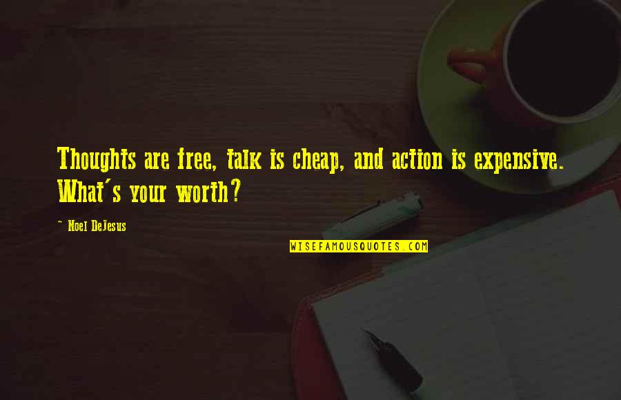 What Is Success Quotes By Noel DeJesus: Thoughts are free, talk is cheap, and action