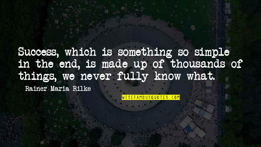 What Is Success Quotes By Rainer Maria Rilke: Success, which is something so simple in the